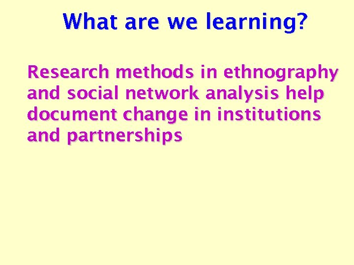 What are we learning? Research methods in ethnography and social network analysis help document