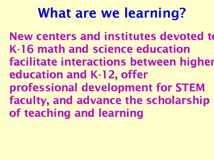 What are we learning? New centers and institutes devoted to K-16 math and science