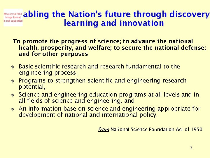 Enabling the Nation's future through discovery, discovery learning and innovation To promote the progress