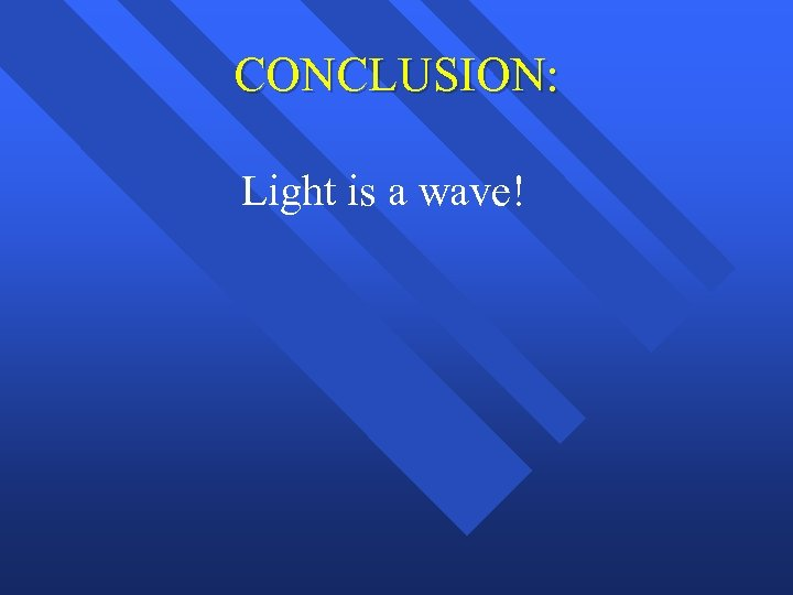CONCLUSION: Light is a wave!