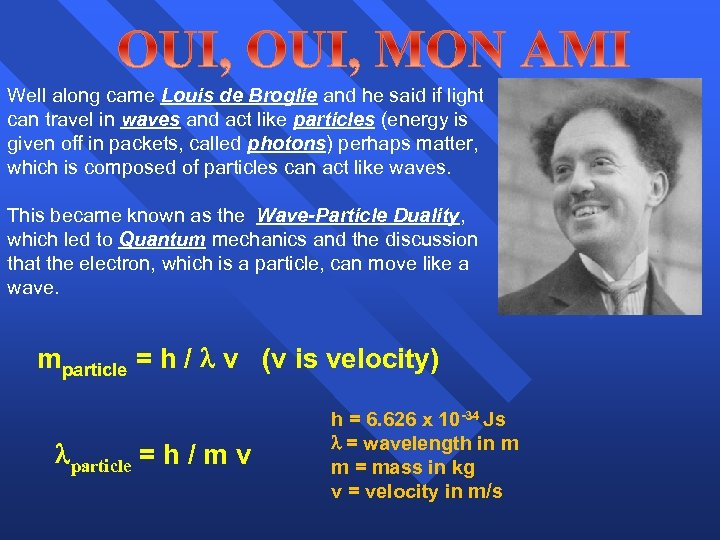 Well along came Louis de Broglie and he said if light can travel in