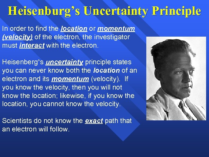 Heisenburg's Uncertainty Principle In order to find the location or momentum (velocity) of the