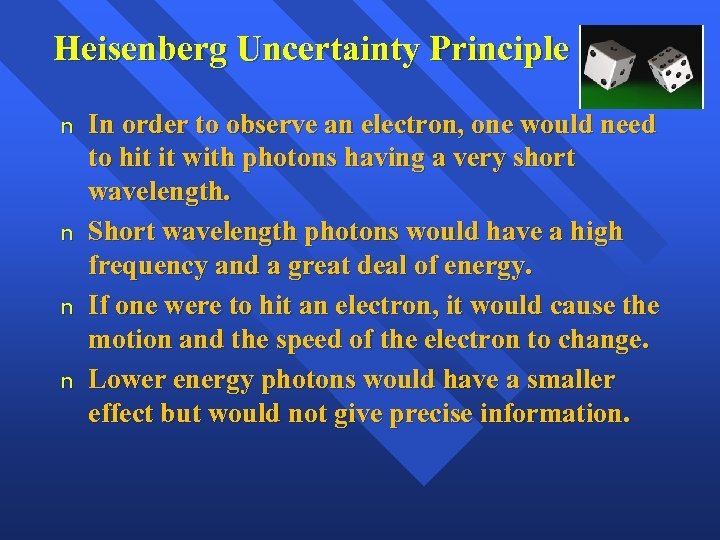 Heisenberg Uncertainty Principle n n In order to observe an electron, one would need