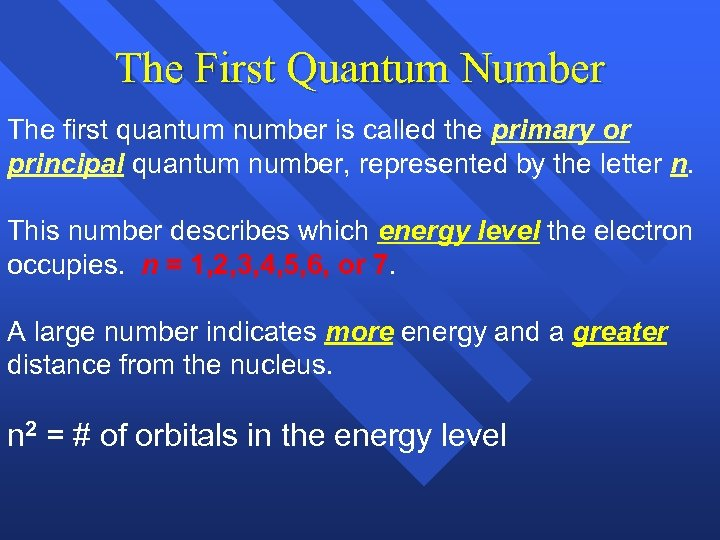 The First Quantum Number The first quantum number is called the primary or principal