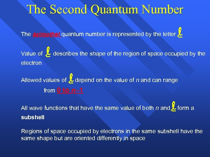 The Second Quantum Number The azimuthal quantum number is represented by the letter l