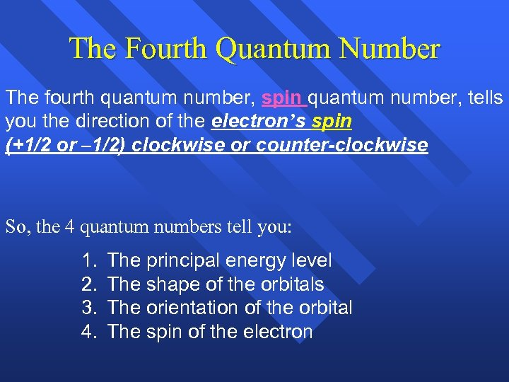 The Fourth Quantum Number The fourth quantum number, spin quantum number, tells you the