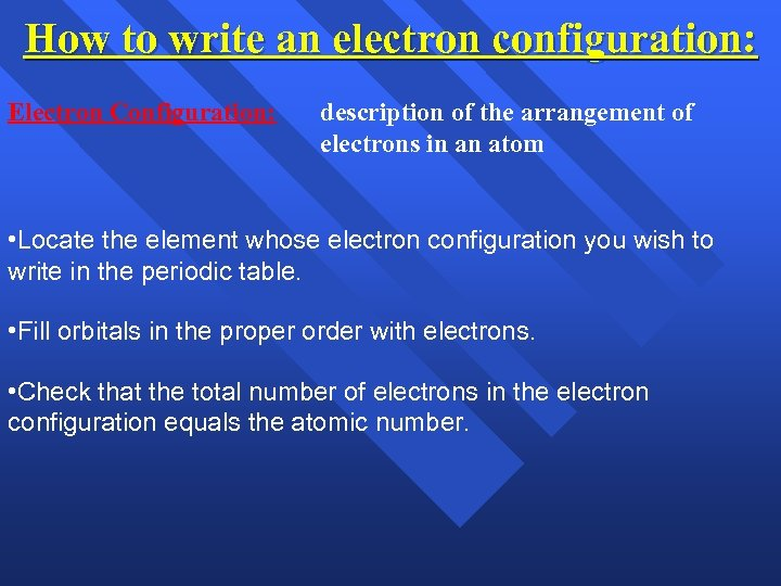 How to write an electron configuration: Electron Configuration: description of the arrangement of electrons