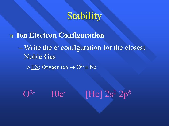 Stability n Ion Electron Configuration – Write the e- configuration for the closest Noble