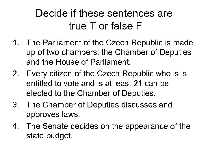 Decide if these sentences are true T or false F 1. The Parliament of