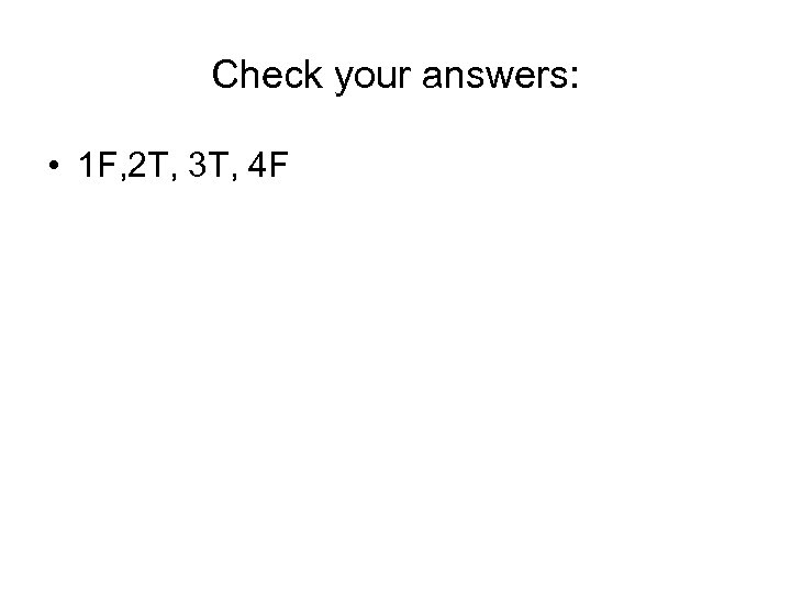 Check your answers: • 1 F, 2 T, 3 T, 4 F