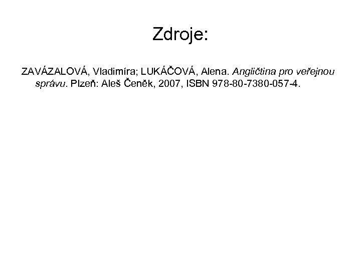 Zdroje: ZAVÁZALOVÁ, Vladimíra; LUKÁČOVÁ, Alena. Angličtina pro veřejnou správu. Plzeň: Aleš Čeněk, 2007, ISBN