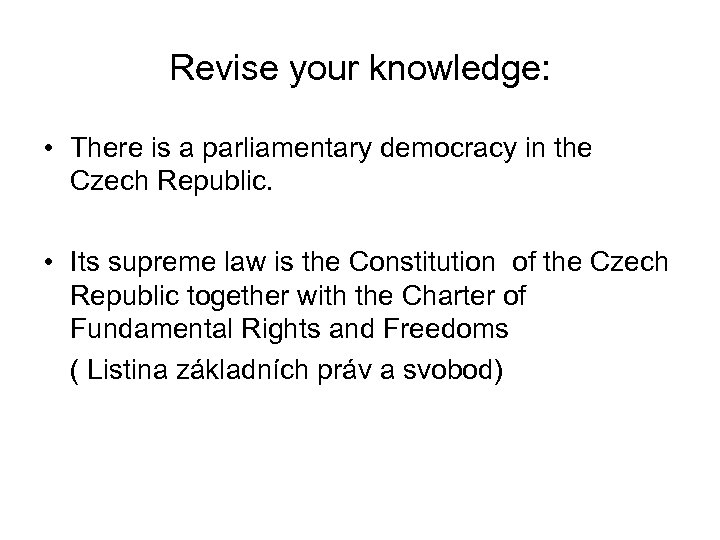 Revise your knowledge: • There is a parliamentary democracy in the Czech Republic. •