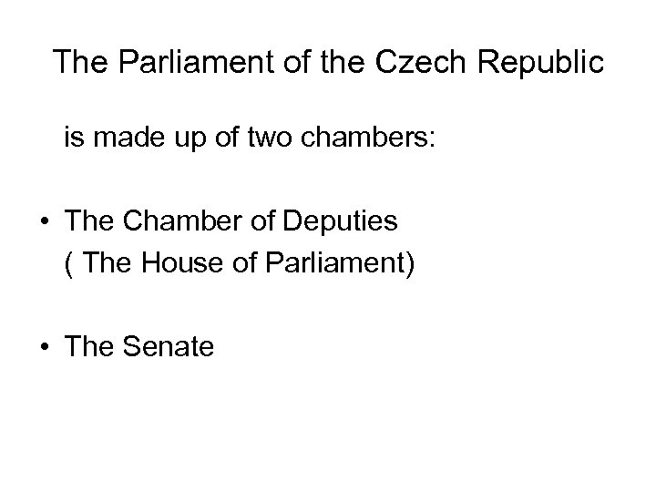 The Parliament of the Czech Republic is made up of two chambers: • The