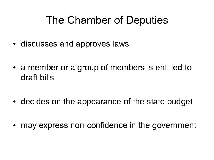 The Chamber of Deputies • discusses and approves laws • a member or a