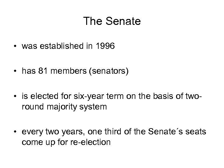 The Senate • was established in 1996 • has 81 members (senators) • is
