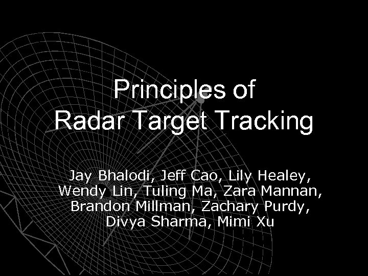 Principles of Radar Target Tracking Jay Bhalodi, Jeff Cao, Lily Healey, Wendy Lin, Tuling