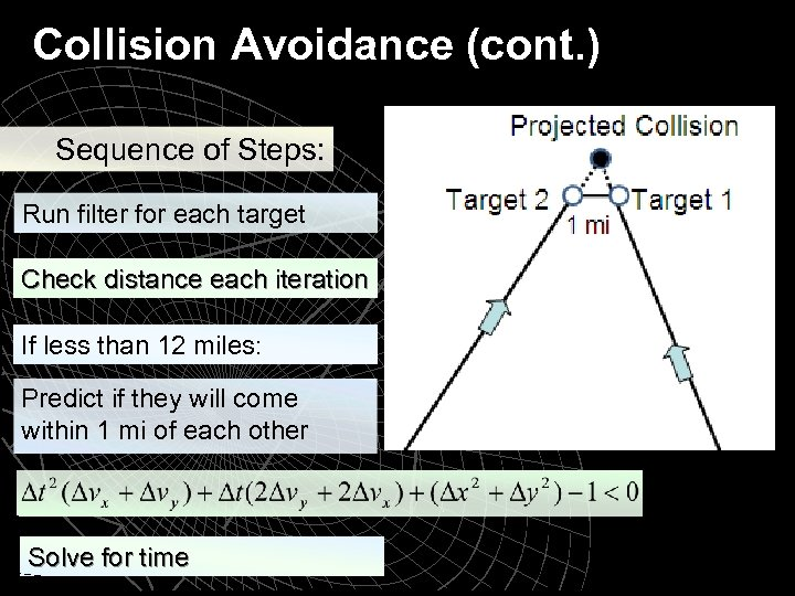 Collision Avoidance (cont. ) Sequence of Steps: Run filter for each target Check distance