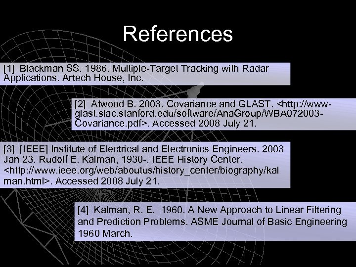 References [1] Blackman SS. 1986. Multiple-Target Tracking with Radar Applications. Artech House, Inc. [2]