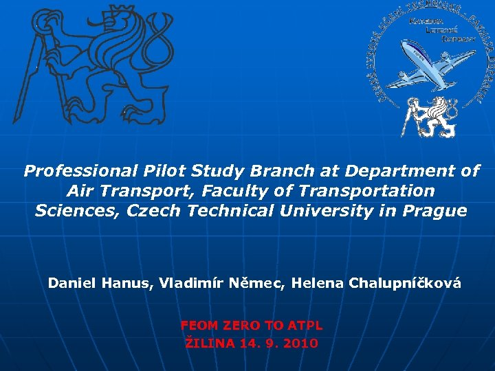 Professional Pilot Study Branch at Department of Air Transport, Faculty of Transportation Sciences, Czech