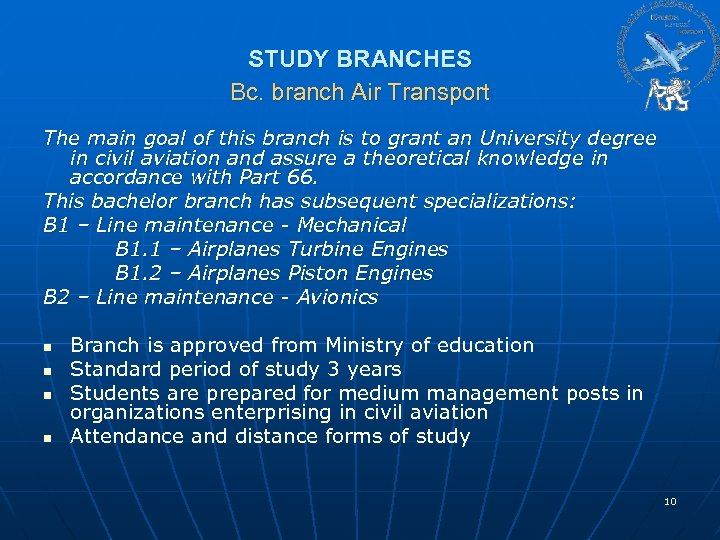 STUDY BRANCHES Bc. branch Air Transport The main goal of this branch is to