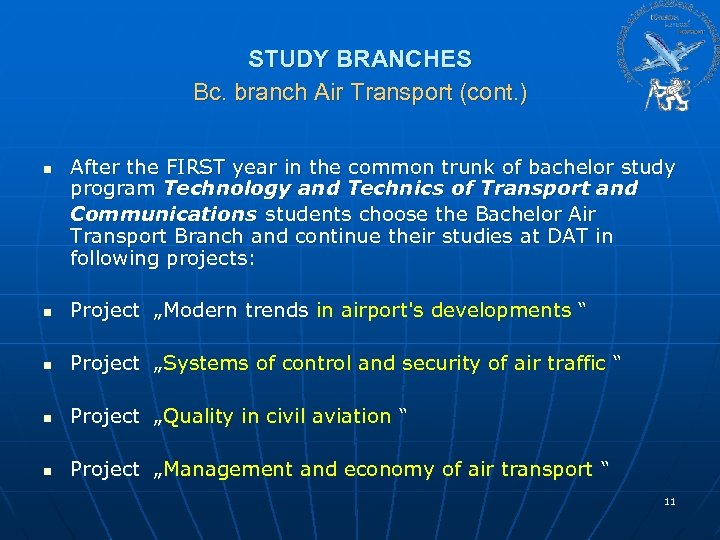 STUDY BRANCHES Bc. branch Air Transport (cont. ) n After the FIRST year in