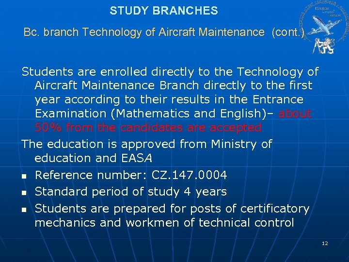 STUDY BRANCHES Bc. branch Technology of Aircraft Maintenance (cont. ) Students are enrolled directly