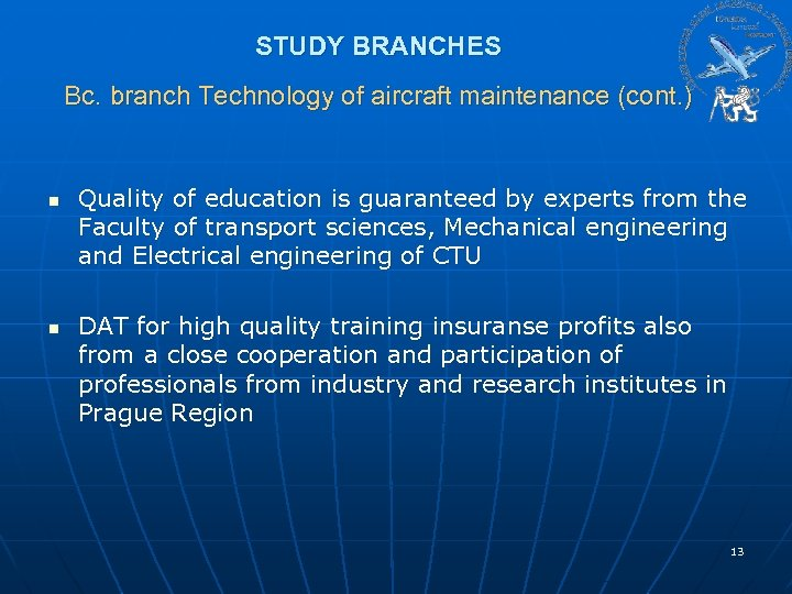 STUDY BRANCHES Bc. branch Technology of aircraft maintenance (cont. ) n n Quality of
