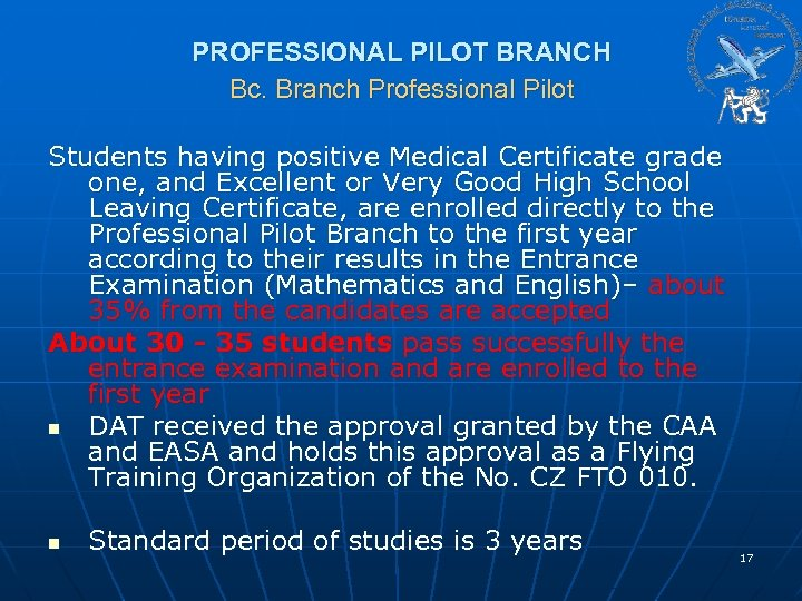 PROFESSIONAL PILOT BRANCH Bc. Branch Professional Pilot Students having positive Medical Certificate grade one,
