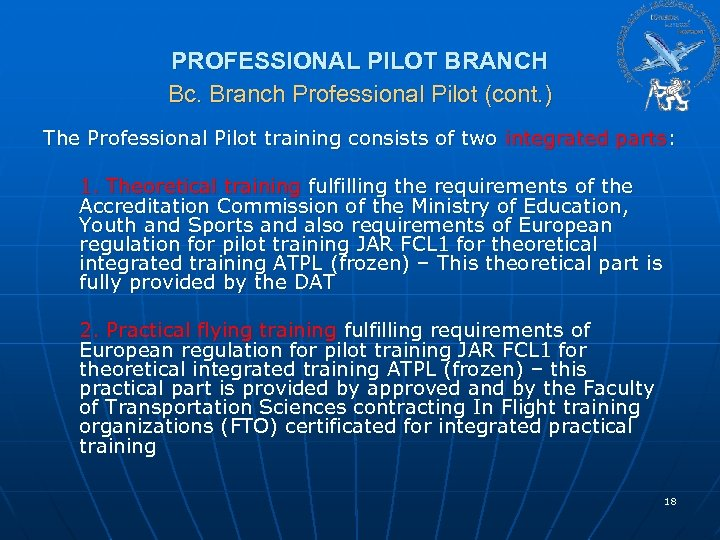 PROFESSIONAL PILOT BRANCH Bc. Branch Professional Pilot (cont. ) The Professional Pilot training consists
