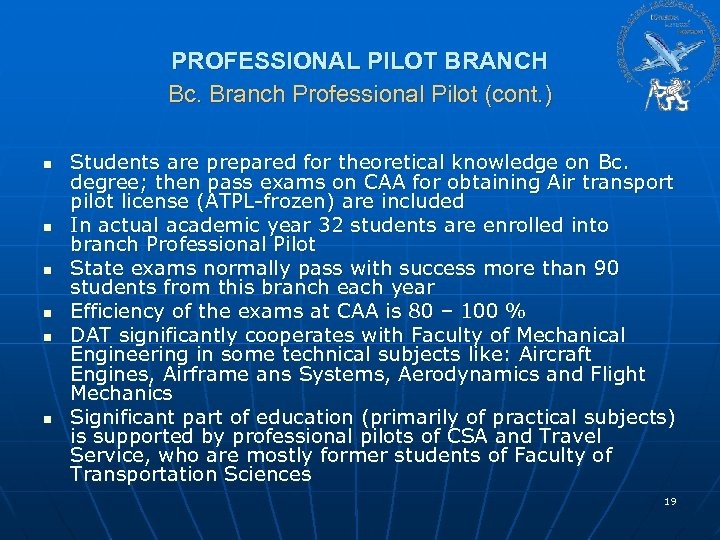 PROFESSIONAL PILOT BRANCH Bc. Branch Professional Pilot (cont. ) n n n Students are