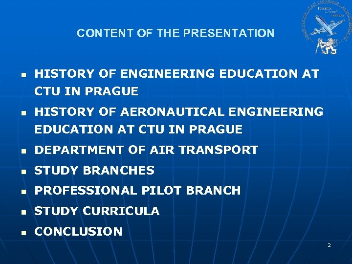 CONTENT OF THE PRESENTATION n n HISTORY OF ENGINEERING EDUCATION AT CTU IN PRAGUE