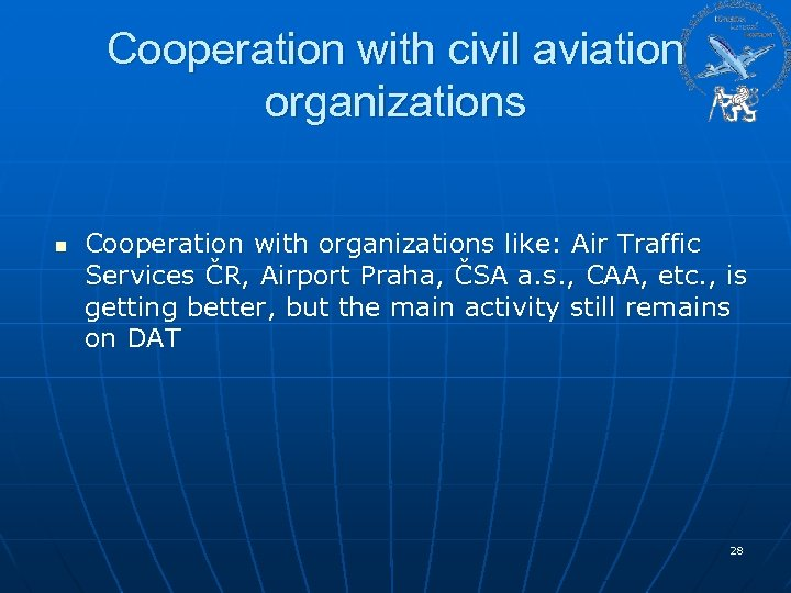 Cooperation with civil aviation organizations n Cooperation with organizations like: Air Traffic Services ČR,