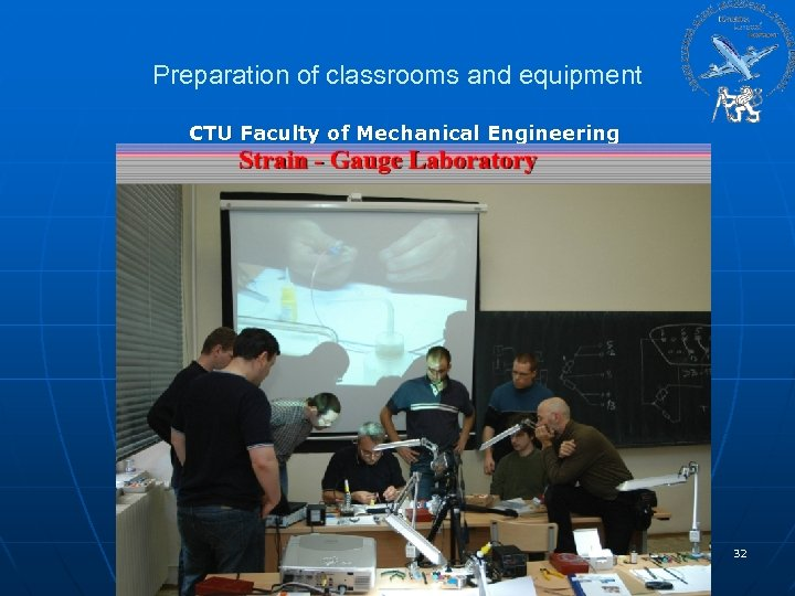 Preparation of classrooms and equipment CTU Faculty of Mechanical Engineering 32