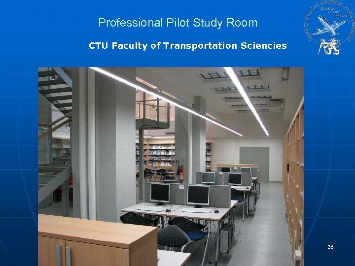 Professional Pilot Study Room CTU Faculty of Transportation Sciencies 36