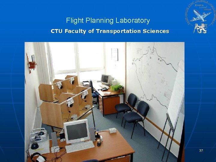 Flight Planning Laboratory CTU Faculty of Transportation Sciences 37