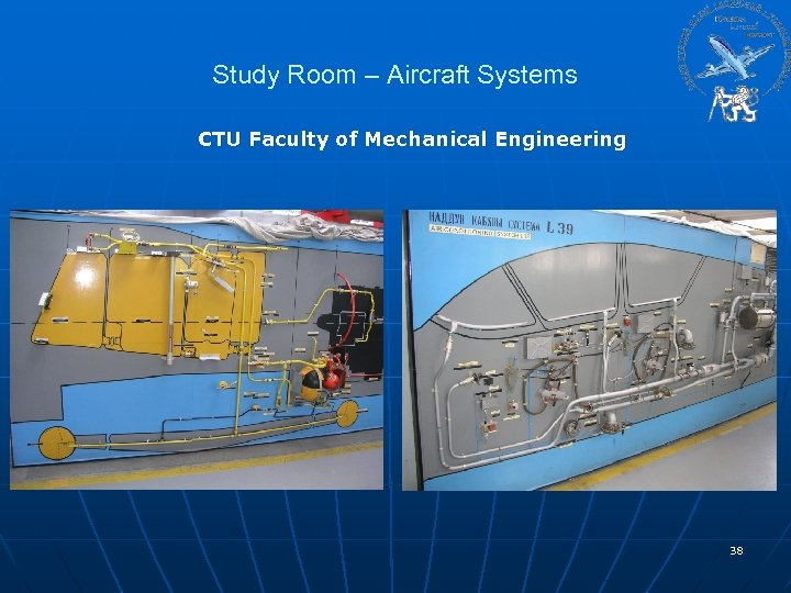 Study Room – Aircraft Systems CTU Faculty of Mechanical Engineering 38