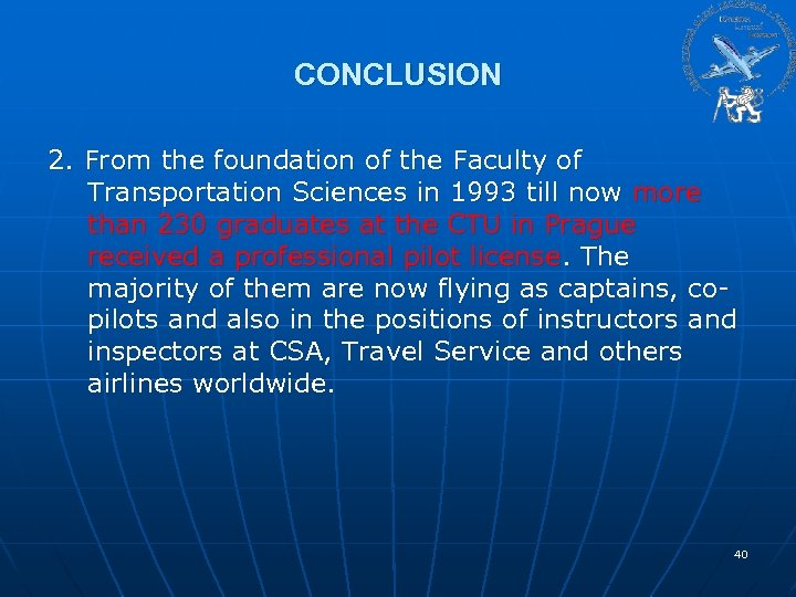 CONCLUSION 2. From the foundation of the Faculty of Transportation Sciences in 1993 till
