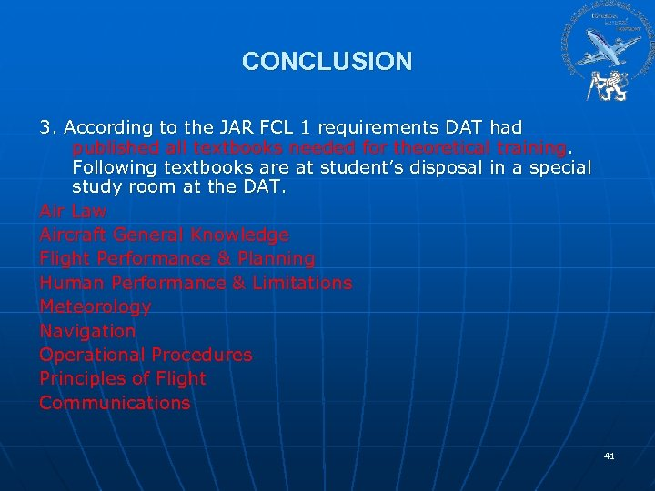 CONCLUSION 3. According to the JAR FCL 1 requirements DAT had published all textbooks