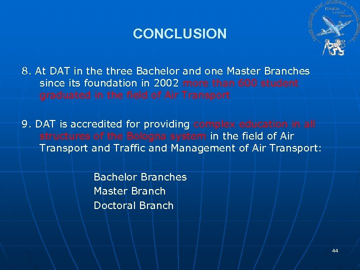 CONCLUSION 8. At DAT in the three Bachelor and one Master Branches since its