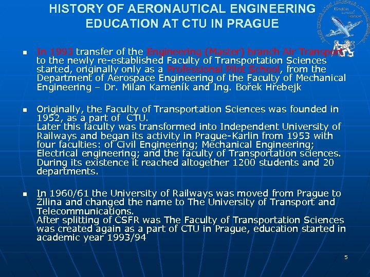 HISTORY OF AERONAUTICAL ENGINEERING EDUCATION AT CTU IN PRAGUE n n n In 1993