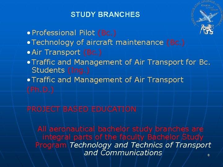 STUDY BRANCHES • Professional Pilot (Bc. ) • Technology of aircraft maintenance (Bc. )