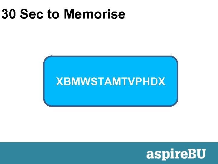 30 Sec to Memorise XBMWSTAMTVPHDX