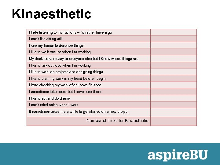 Kinaesthetic I hate listening to instructions – I'd rather have a go I don't