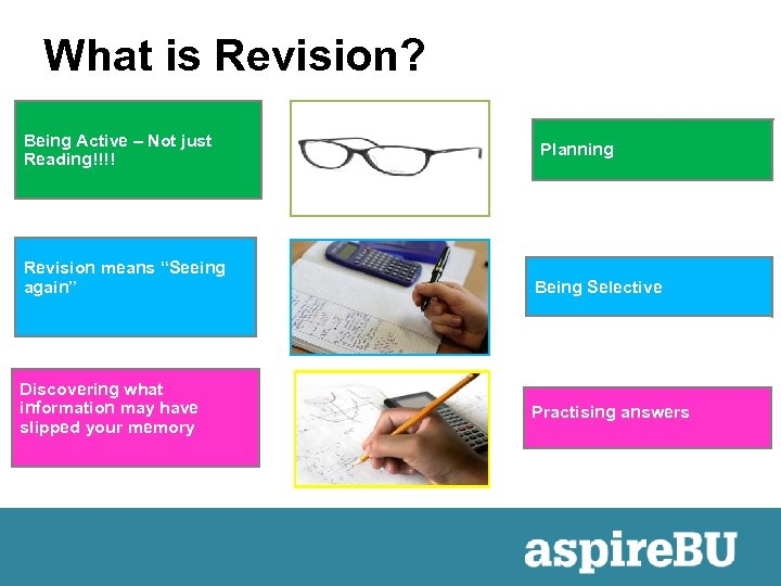 """What is Revision? Being Active – Not just Reading!!!! Revision means """"Seeing again"""" Discovering"""