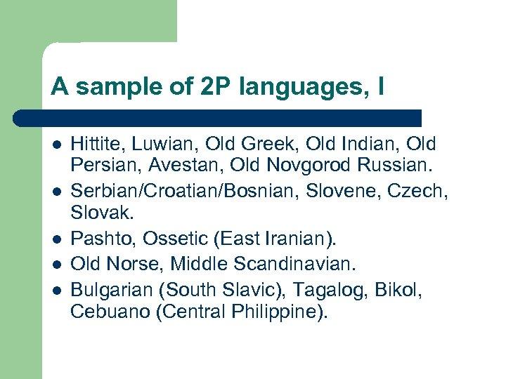 A sample of 2 P languages, I l l l Hittite, Luwian, Old Greek,