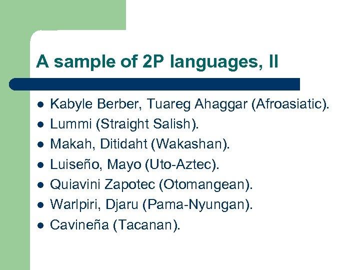A sample of 2 P languages, II l l l l Kabyle Berber, Tuareg