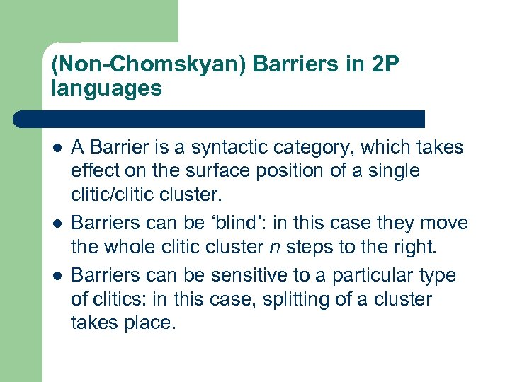 (Non-Chomskyan) Barriers in 2 P languages l l l A Barrier is a syntactic