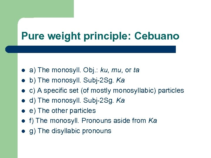 Pure weight principle: Cebuano l l l l a) The monosyll. Obj. : ku,