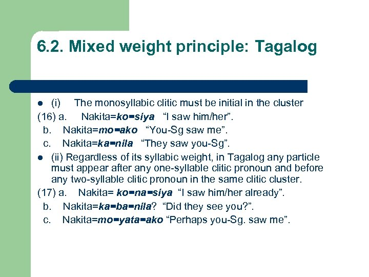 6. 2. Mixed weight principle: Tagalog (i) The monosyllabic clitic must be initial in