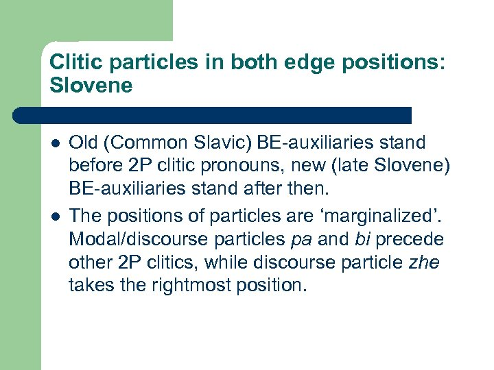 Clitic particles in both edge positions: Slovene l l Old (Common Slavic) BE-auxiliaries stand